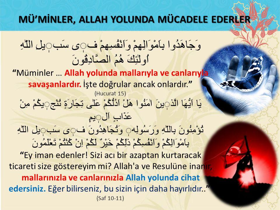 """MÜ'MİNLER, ALLAH YOLUNDA MÜCADELE EDERLER وَجَاهَدُوا بِاَمْوَالِهِمْ وَاَنْفُسِهِمْ فى سَبيلِ اللّٰهِ اُولٰئِكَ هُمُ الصَّادِقُونَ """"Müminler … Allah"""