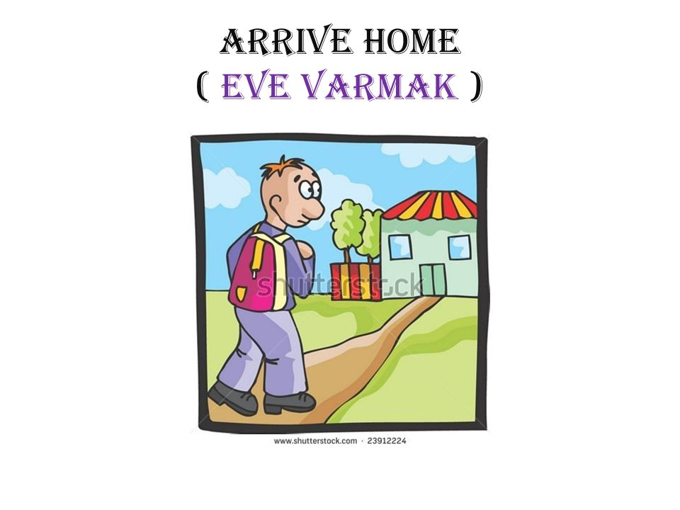 ARRIVE HOME ( eve varmak )