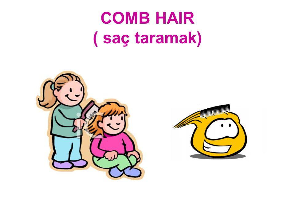 COMB HAIR ( saç taramak)