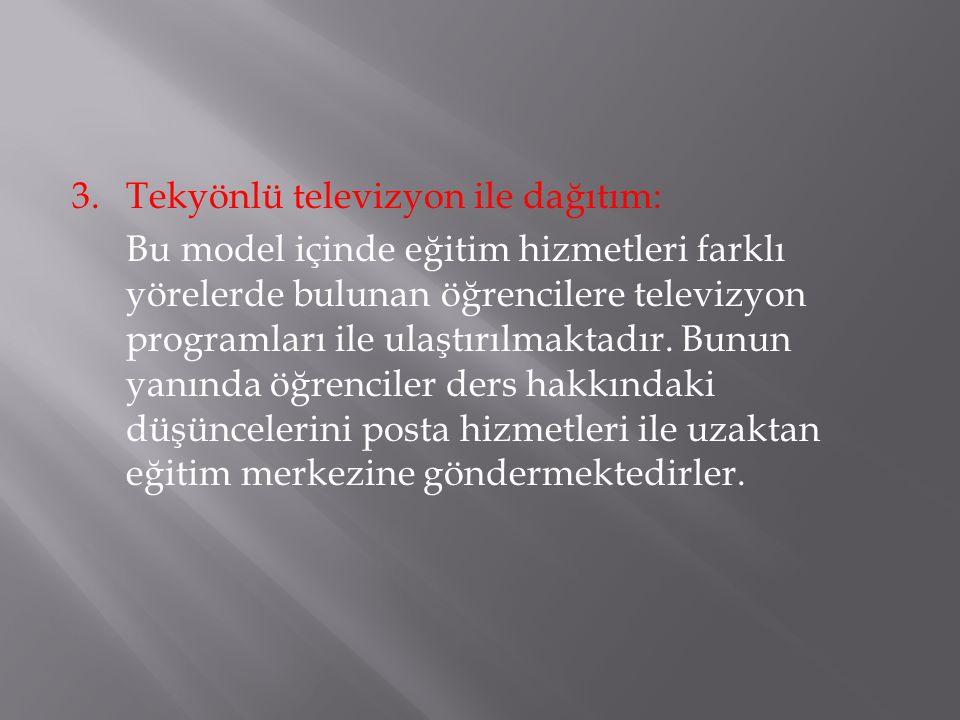 3.Tekyönlü televizyon ile dağıtım: Bu model içinde eğitim hizmetleri farklı yörelerde bulunan öğrencilere televizyon programları ile ulaştırılmaktadır