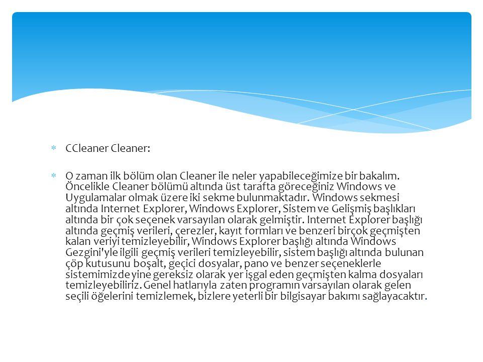  CCleaner Cleaner:  O zaman ilk bölüm olan Cleaner ile neler yapabileceğimize bir bakalım. Öncelikle Cleaner bölümü altında üst tarafta göreceğiniz