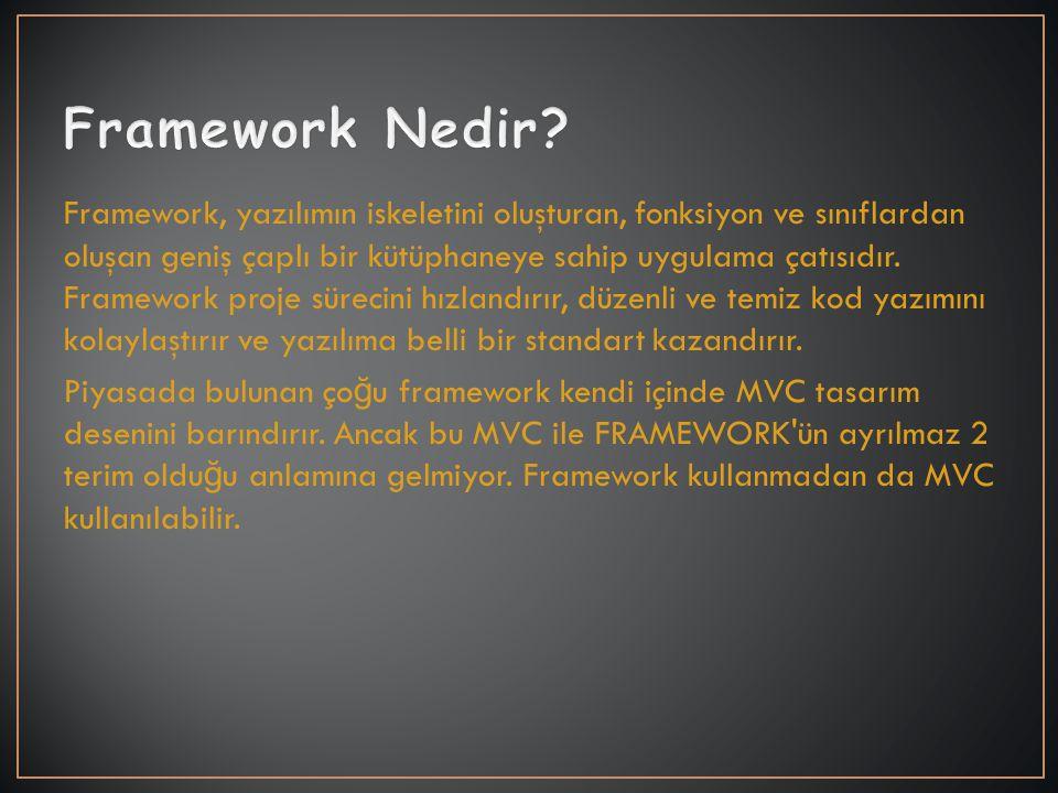 Framework, yazılımın iskeletini oluşturan, fonksiyon ve sınıflardan oluşan geniş çaplı bir kütüphaneye sahip uygulama çatısıdır. Framework proje sürec