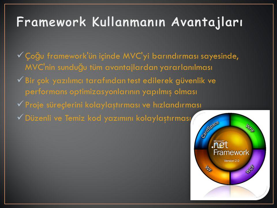 Ço ğ u framework ün içinde MVC yi barındırması sayesinde, MVC nin sundu ğ u tüm avantajlardan yararlanılması Bir çok yazılımcı tarafından test edilerek güvenlik ve performans optimizasyonlarının yapılmış olması Proje süreçlerini kolaylaştırması ve hızlandırması Düzenli ve Temiz kod yazımını kolaylaştırması