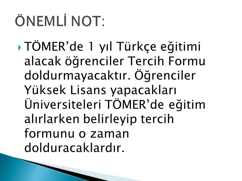 TÖMER'de 1 yıl Türkçe eğitimi alacak öğrenciler Tercih Formu doldurmayacaktır.
