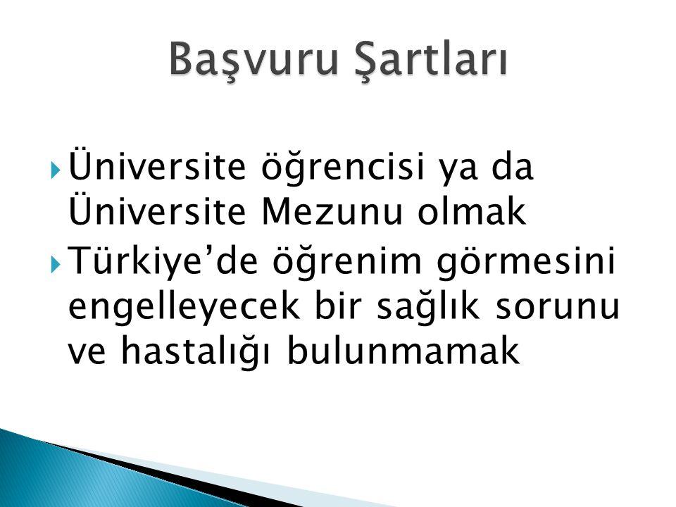  Üniversite öğrencisi ya da Üniversite Mezunu olmak  Türkiye'de öğrenim görmesini engelleyecek bir sağlık sorunu ve hastalığı bulunmamak
