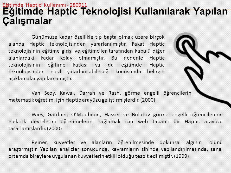 Eğitimde 'Haptic' Kullanımı - 280911 Eğitimde Haptic Teknolojisi Kullanılarak Yapılan Çalışmalar Günümüze kadar özellikle tıp başta olmak üzere birçok