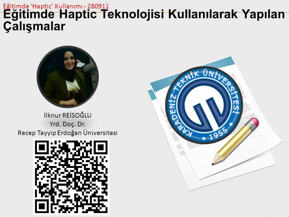 Eğitimde 'Haptic' Kullanımı - 280911 Eğitimde Haptic Teknolojisi Kullanılarak Yapılan Çalışmalar İlknur REİSOĞLU Yrd. Doç. Dr. Recep Tayyip Erdoğan Ün