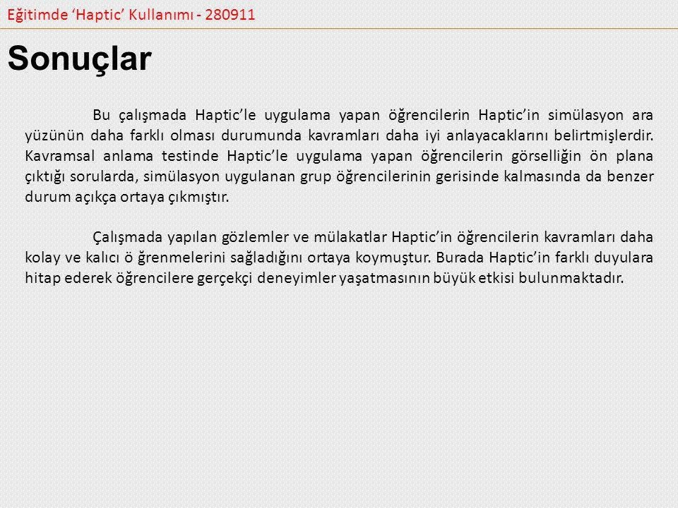 Eğitimde 'Haptic' Kullanımı - 280911 Bu çalışmada Haptic'le uygulama yapan öğrencilerin Haptic'in simülasyon ara yüzünün daha farklı olması durumunda
