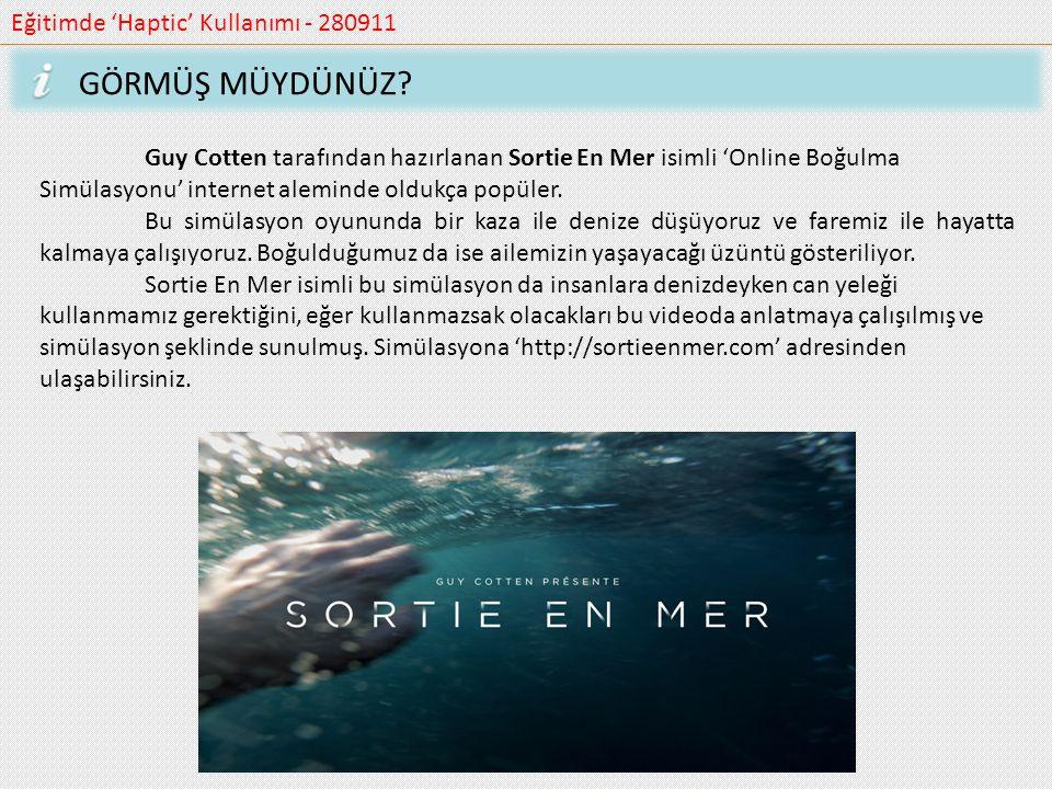 Eğitimde 'Haptic' Kullanımı - 280911 GÖRMÜŞ MÜYDÜNÜZ? Guy Cotten tarafından hazırlanan Sortie En Mer isimli 'Online Boğulma Simülasyonu' internet alem