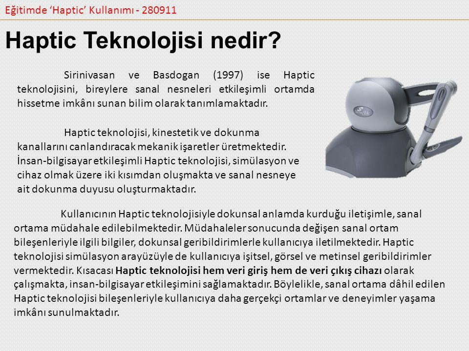 Eğitimde 'Haptic' Kullanımı - 280911 Haptic Teknolojisi nedir? Sirinivasan ve Basdogan (1997) ise Haptic teknolojisini, bireylere sanal nesneleri etki