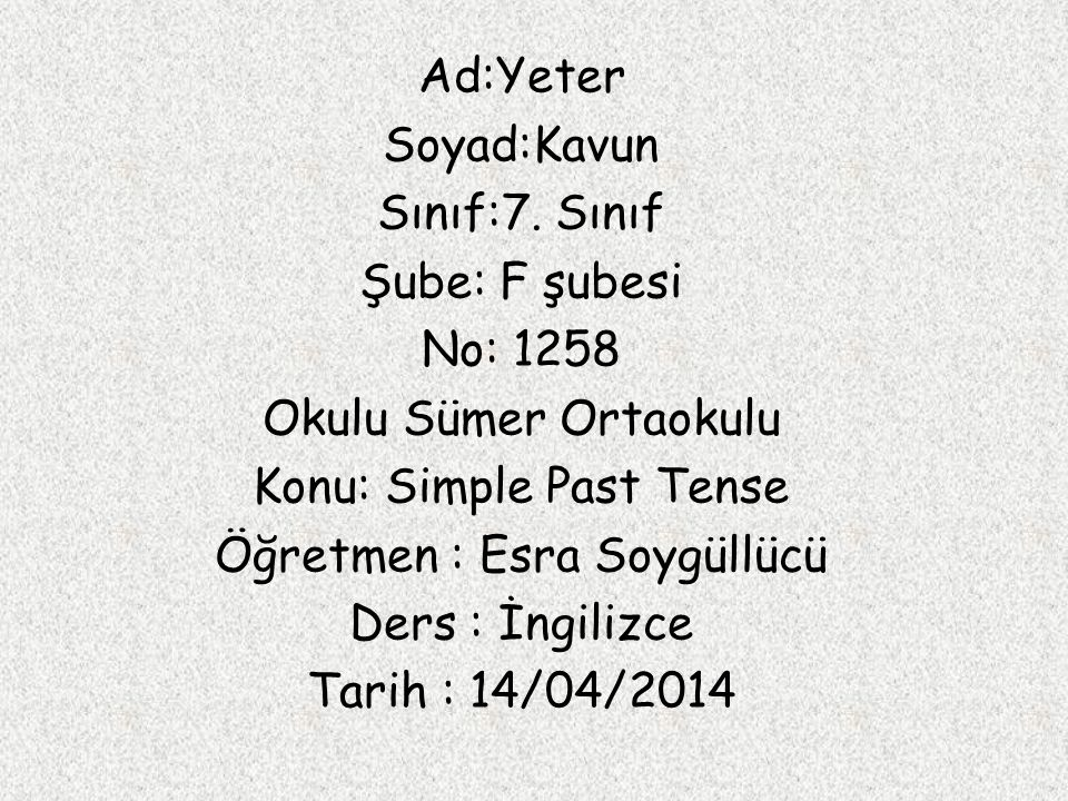 Question Form(Soru yapısı) Did I He She It We You They discover study lesson help your mother have lunch yesterday.