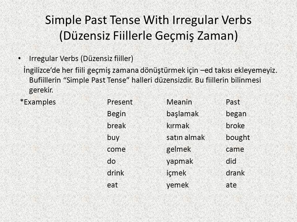 Simple Past Tense With Irregular Verbs (Düzensiz Fiillerle Geçmiş Zaman) Irregular Verbs (Düzensiz fiiller) İngilizce'de her fiili geçmiş zamana dönüş