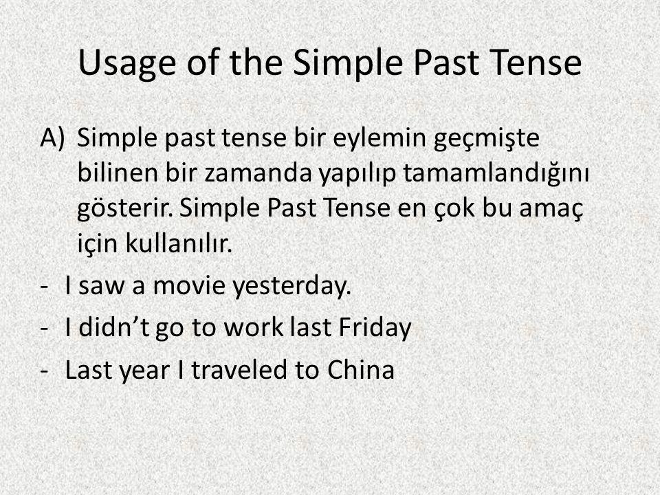 Usage of the Simple Past Tense A)Simple past tense bir eylemin geçmişte bilinen bir zamanda yapılıp tamamlandığını gösterir. Simple Past Tense en çok