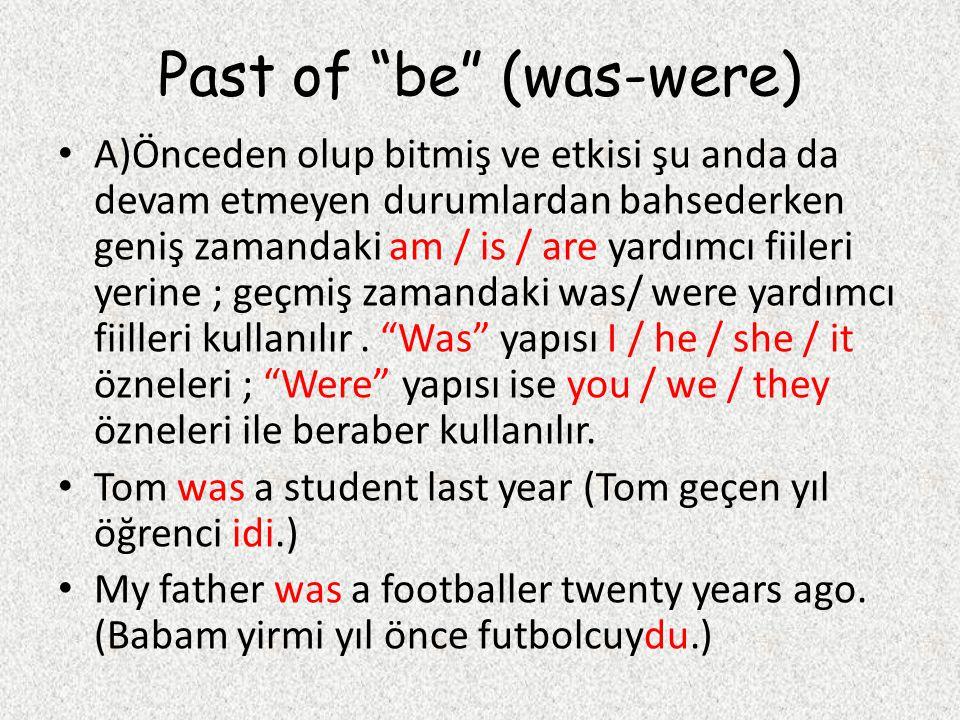 """Past of """"be"""" (was-were) A)Önceden olup bitmiş ve etkisi şu anda da devam etmeyen durumlardan bahsederken geniş zamandaki am / is / are yardımcı fiiler"""