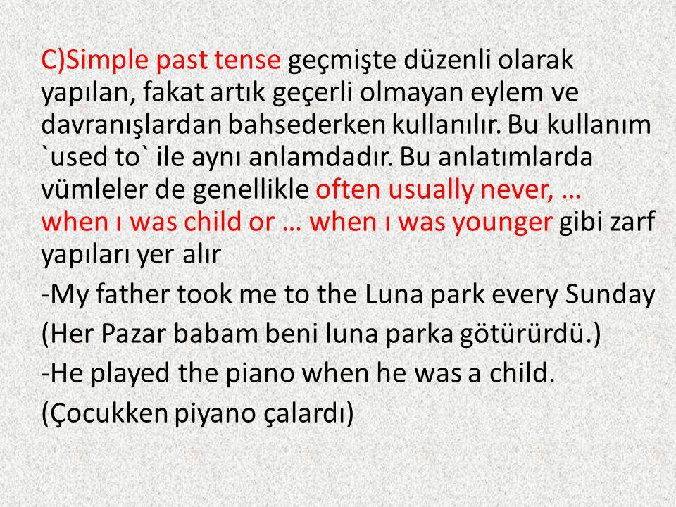 C)Simple past tense geçmişte düzenli olarak yapılan, fakat artık geçerli olmayan eylem ve davranışlardan bahsederken kullanılır. Bu kullanım `used to`