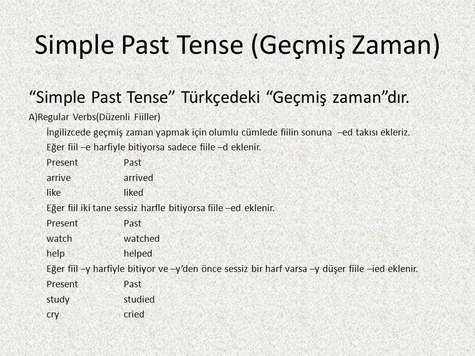 """Simple Past Tense (Geçmiş Zaman) """"Simple Past Tense"""" Türkçedeki """"Geçmiş zaman""""dır. A)Regular Verbs(Düzenli Fiiller) İngilizcede geçmiş zaman yapmak iç"""