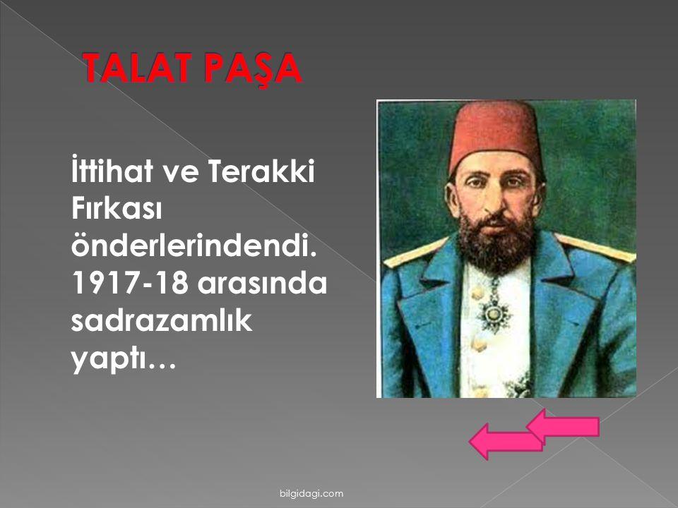 İttihat ve Terakki Fırkası önderlerindendi. 1917-18 arasında sadrazamlık yaptı… bilgidagi.com