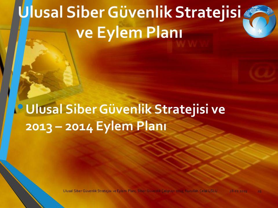Ulusal Siber Güvenlik Stratejisi ve Eylem Planı Ulusal Siber Güvenlik Stratejisi ve 2013 – 2014 Eylem Planı Ulusal Siber Güvenlik Stratejisi ve Eylem