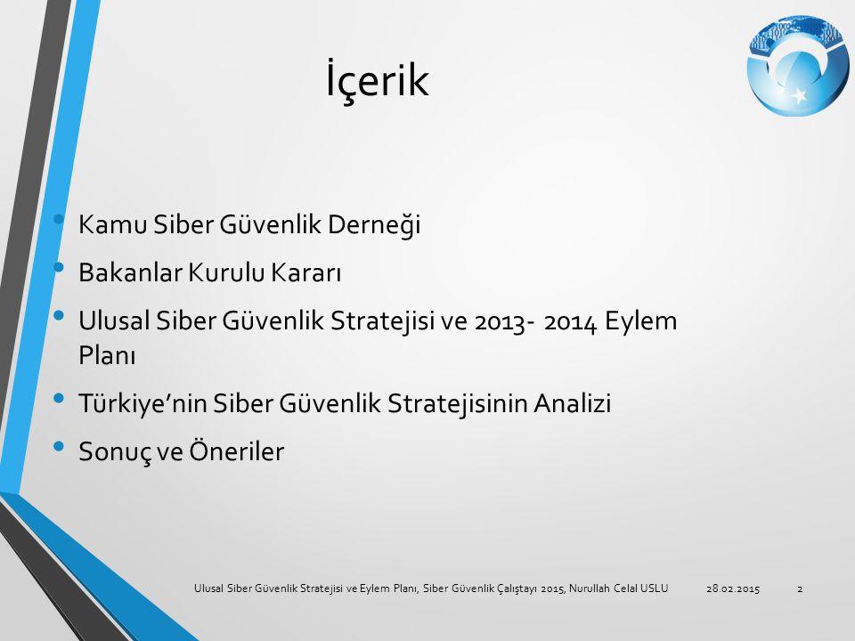 İçerik Kamu Siber Güvenlik Derneği Bakanlar Kurulu Kararı Ulusal Siber Güvenlik Stratejisi ve 2013- 2014 Eylem Planı Türkiye'nin Siber Güvenlik Strate