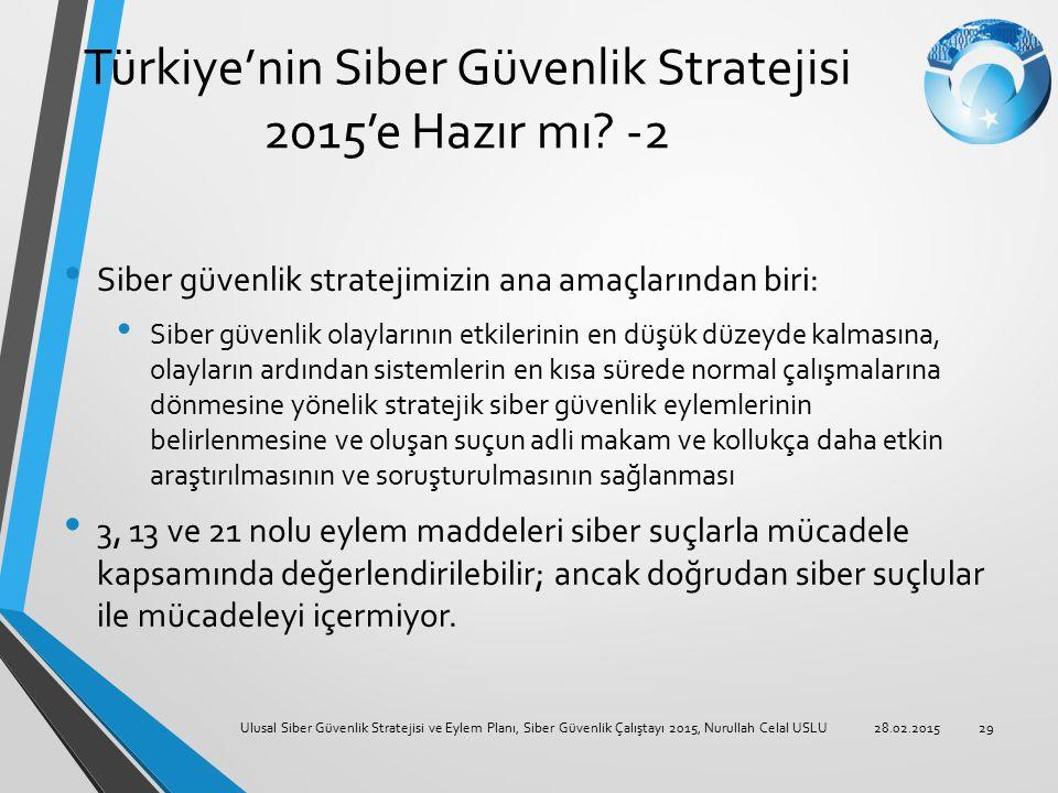 Türkiye'nin Siber Güvenlik Stratejisi 2015'e Hazır mı? -2 Siber güvenlik stratejimizin ana amaçlarından biri: Siber güvenlik olaylarının etkilerinin e