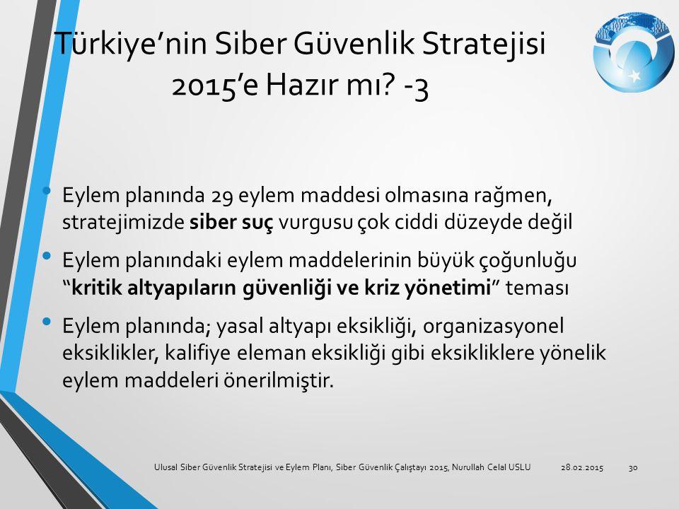Türkiye'nin Siber Güvenlik Stratejisi 2015'e Hazır mı? -3 Eylem planında 29 eylem maddesi olmasına rağmen, stratejimizde siber suç vurgusu çok ciddi d