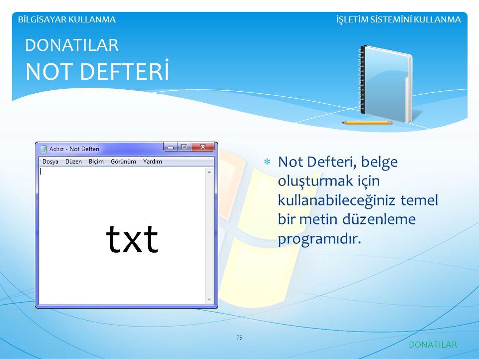 İŞLETİM SİSTEMİNİ KULLANMABİLGİSAYAR KULLANMA DONATILAR NOT DEFTERİ  Not Defteri, belge oluşturmak için kullanabileceğiniz temel bir metin düzenleme programıdır.