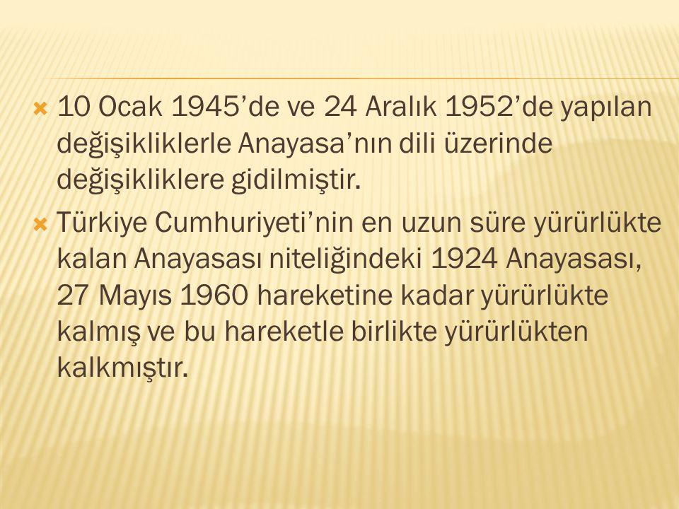  10 Ocak 1945'de ve 24 Aralık 1952'de yapılan değişikliklerle Anayasa'nın dili üzerinde değişikliklere gidilmiştir.  Türkiye Cumhuriyeti'nin en uzun