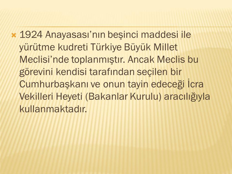  1924 Anayasası'nın beşinci maddesi ile yürütme kudreti Türkiye Büyük Millet Meclisi'nde toplanmıştır. Ancak Meclis bu görevini kendisi tarafından se