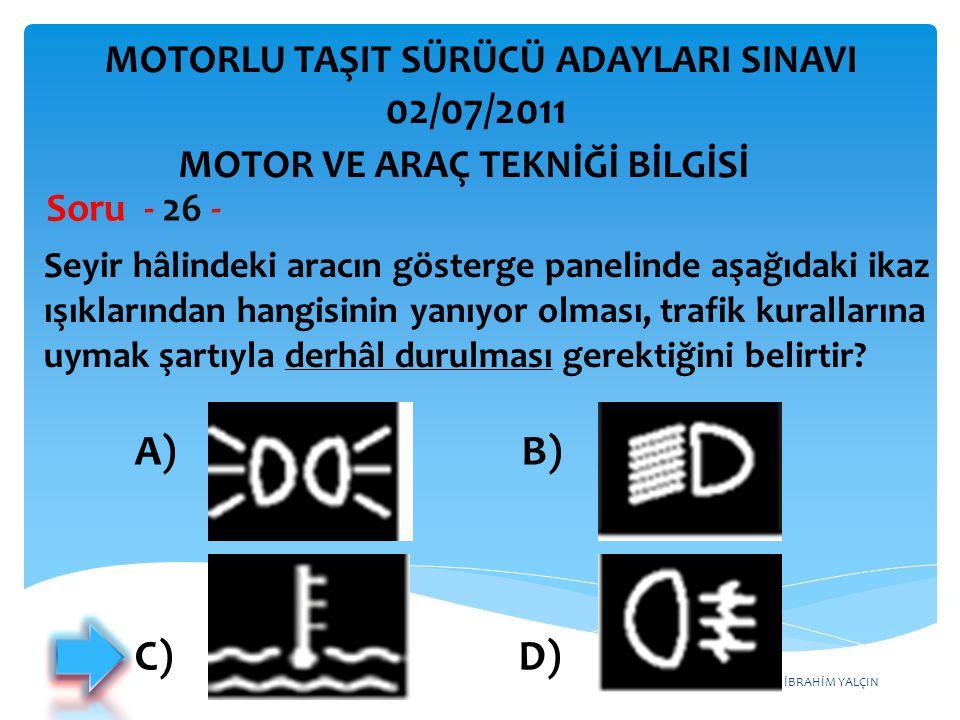 İBRAHİM YALÇIN Seyir hâlindeki aracın gösterge panelinde aşağıdaki ikaz ışıklarından hangisinin yanıyor olması, trafik kurallarına uymak şartıyla derh