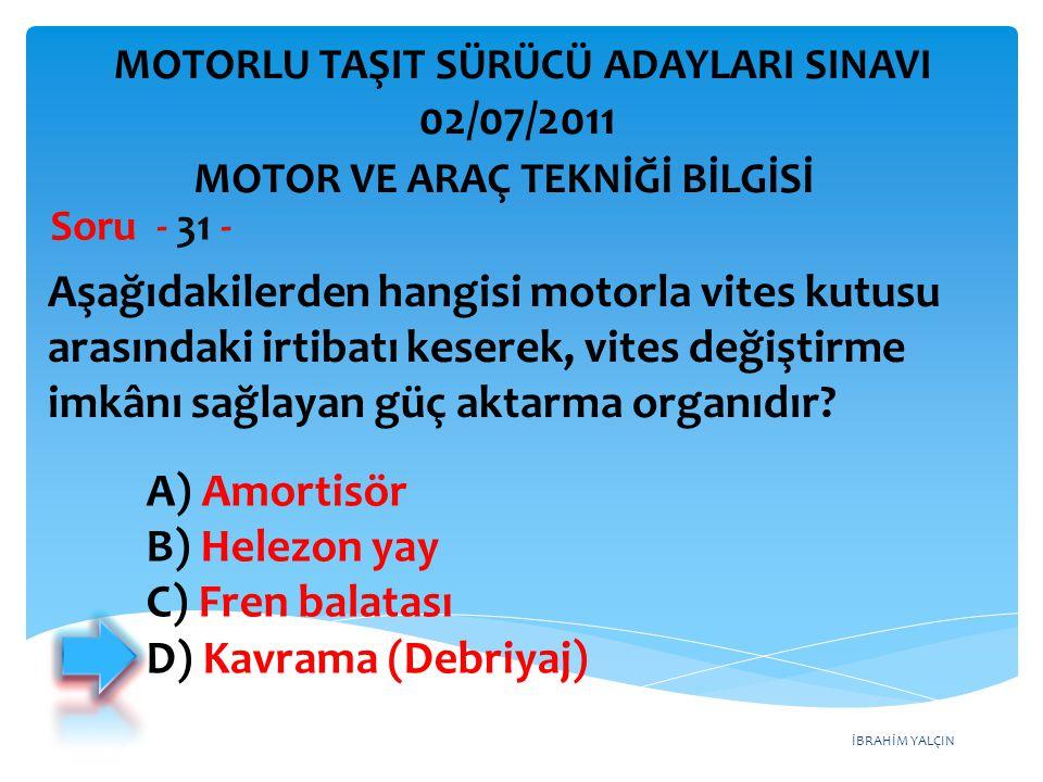 İBRAHİM YALÇIN Aşağıdakilerden hangisi motorla vites kutusu arasındaki irtibatı keserek, vites değiştirme imkânı sağlayan güç aktarma organıdır? Soru