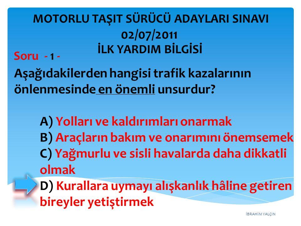 İBRAHİM YALÇIN A) Yolları ve kaldırımları onarmak B) Araçların bakım ve onarımını önemsemek C) Yağmurlu ve sisli havalarda daha dikkatli olmak D) Kura