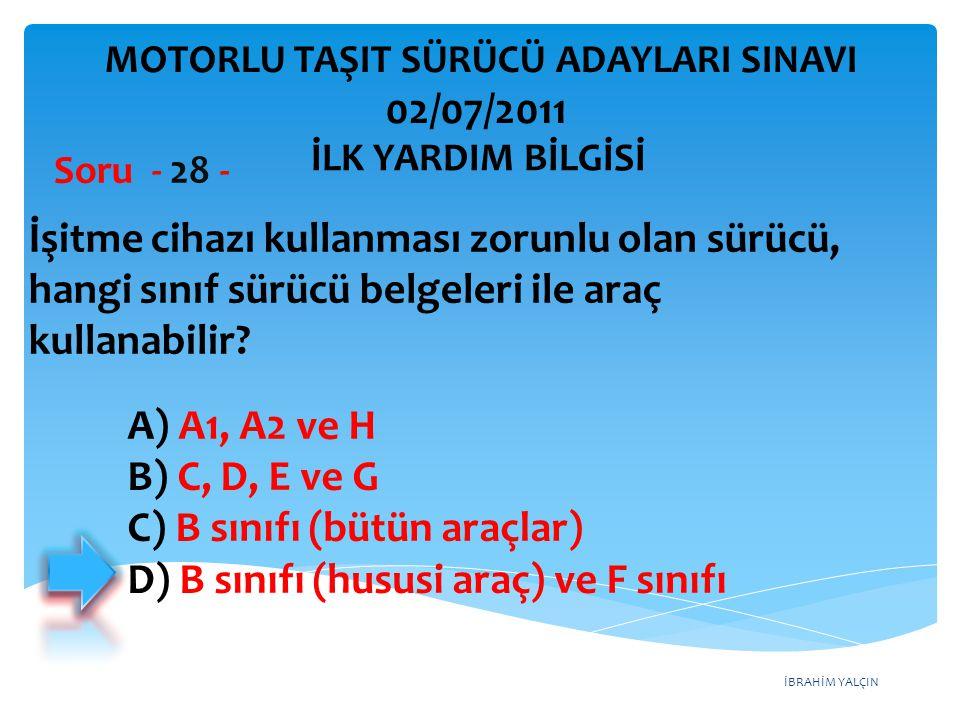 İBRAHİM YALÇIN A) A1, A2 ve H B) C, D, E ve G C) B sınıfı (bütün araçlar) D) B sınıfı (hususi araç) ve F sınıfı İşitme cihazı kullanması zorunlu olan