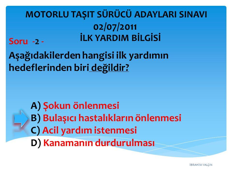 İBRAHİM YALÇIN A) Şokun önlenmesi B) Bulaşıcı hastalıkların önlenmesi C) Acil yardım istenmesi D) Kanamanın durdurulması Aşağıdakilerden hangisi ilk y