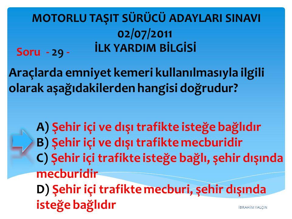 İBRAHİM YALÇIN A) Şehir içi ve dışı trafikte isteğe bağlıdır B) Şehir içi ve dışı trafikte mecburidir C) Şehir içi trafikte isteğe bağlı, şehir dışınd