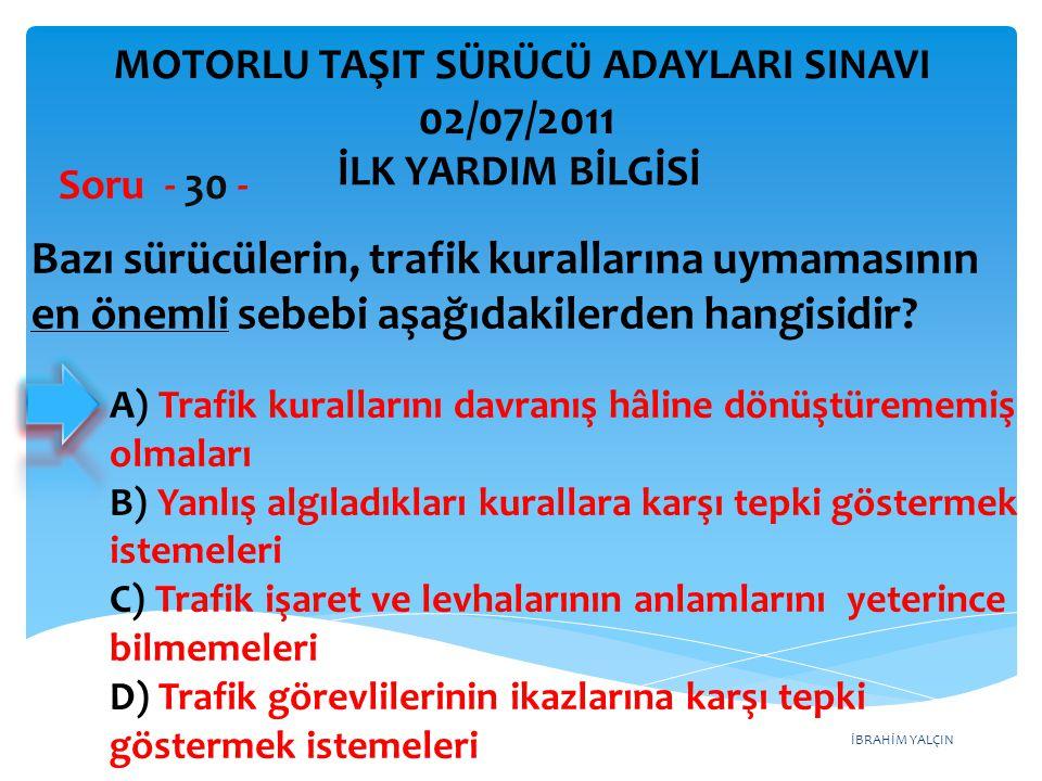İBRAHİM YALÇIN A) Trafik kurallarını davranış hâline dönüştürememiş olmaları B) Yanlış algıladıkları kurallara karşı tepki göstermek istemeleri C) Tra