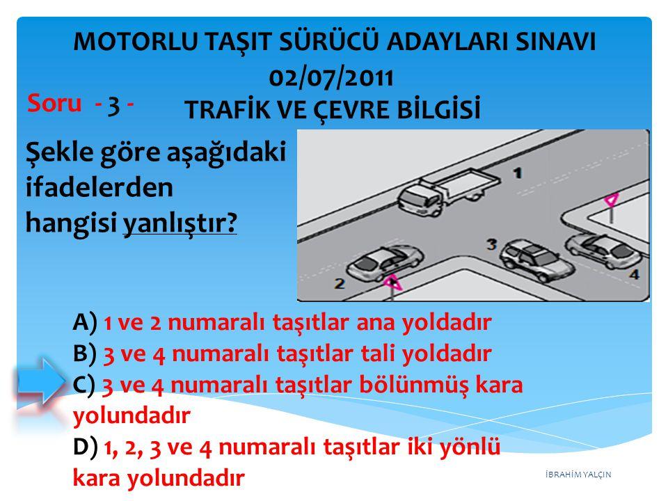 İBRAHİM YALÇIN A) 1 ve 2 numaralı taşıtlar ana yoldadır B) 3 ve 4 numaralı taşıtlar tali yoldadır C) 3 ve 4 numaralı taşıtlar bölünmüş kara yolundadır