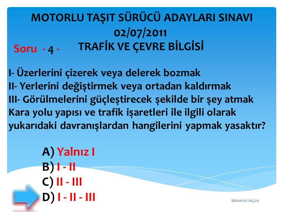 İBRAHİM YALÇIN A) Yalnız I B) I - II C) II - III D) I - II - III I- Üzerlerini çizerek veya delerek bozmak II- Yerlerini değiştirmek veya ortadan kald