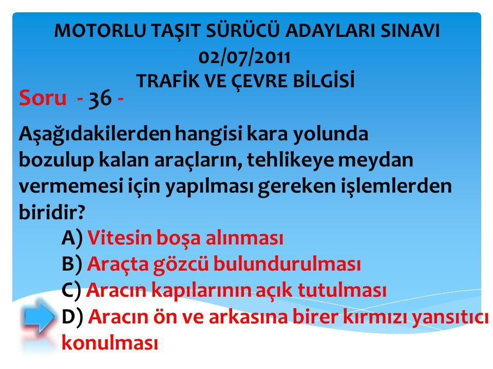 Aşağıdakilerden hangisi kara yolunda bozulup kalan araçların, tehlikeye meydan vermemesi için yapılması gereken işlemlerden biridir? Soru - 36 - A) Vi