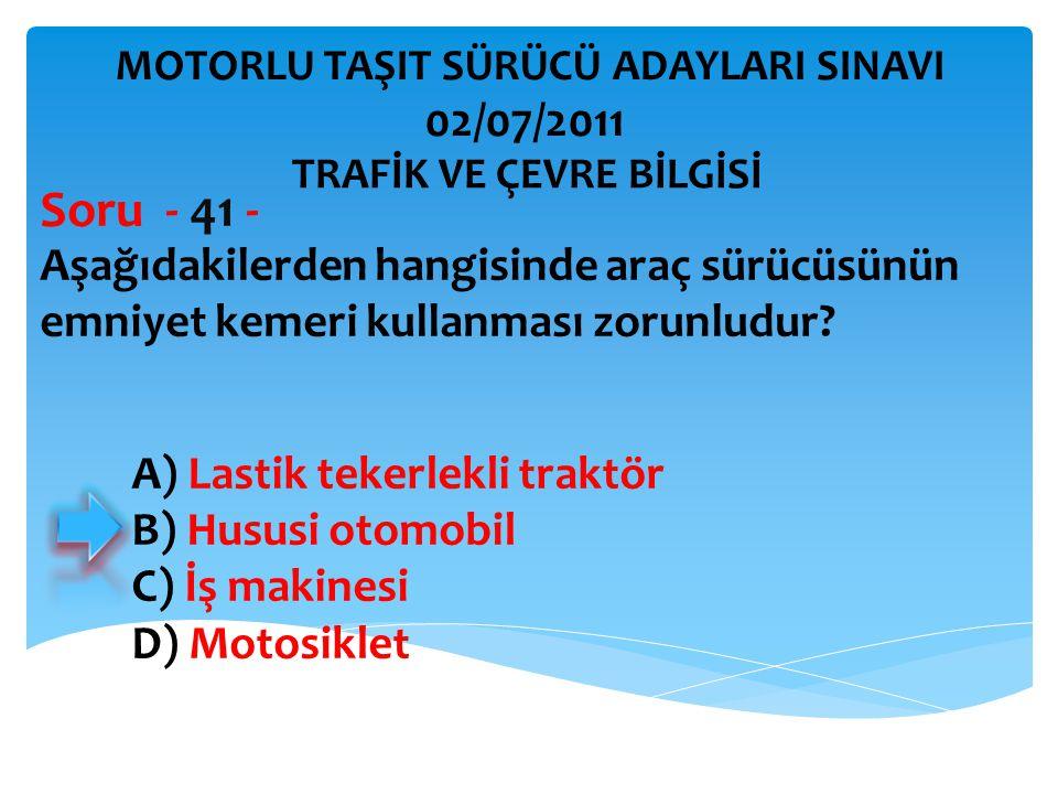 Aşağıdakilerden hangisinde araç sürücüsünün emniyet kemeri kullanması zorunludur? Soru - 41 - TRAFİK VE ÇEVRE BİLGİSİ MOTORLU TAŞIT SÜRÜCÜ ADAYLARI SI