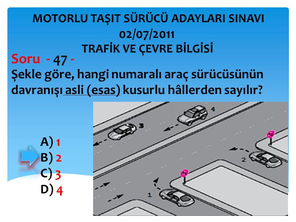 Şekle göre, hangi numaralı araç sürücüsünün davranışı asli (esas) kusurlu hâllerden sayılır? Soru - 47 - A) 1 B) 2 C) 3 D) 4 TRAFİK VE ÇEVRE BİLGİSİ M