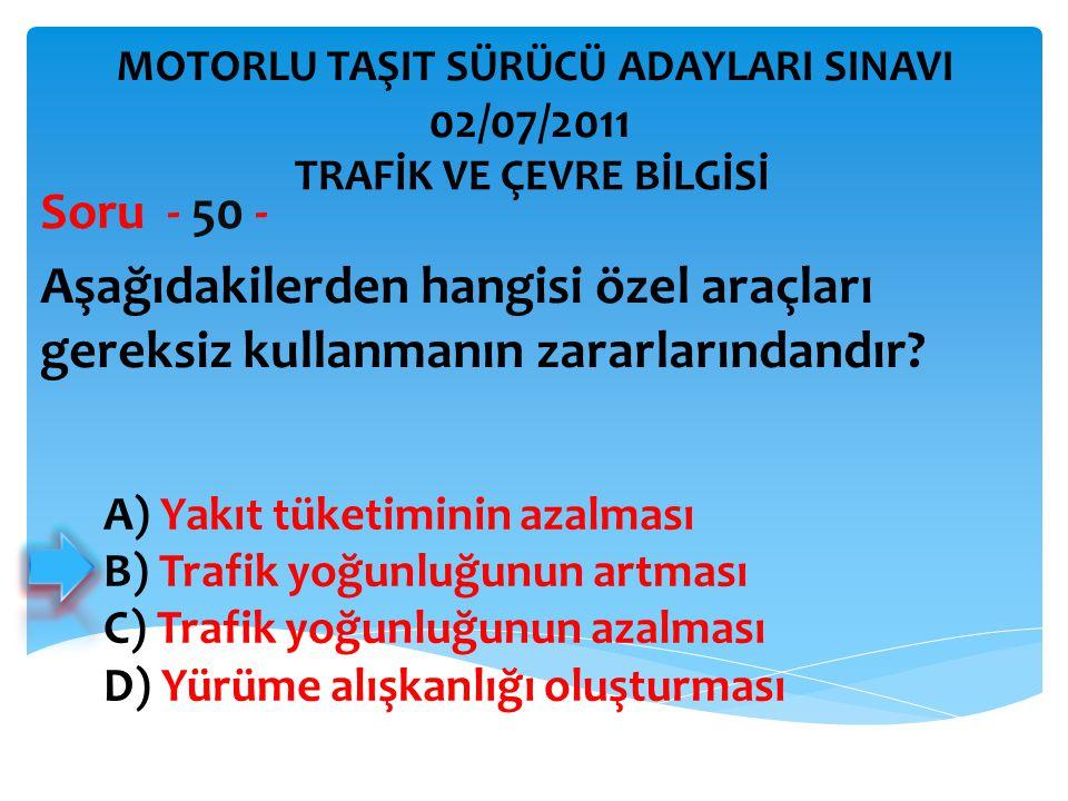 Aşağıdakilerden hangisi özel araçları gereksiz kullanmanın zararlarındandır? Soru - 50 - A) Yakıt tüketiminin azalması B) Trafik yoğunluğunun artması