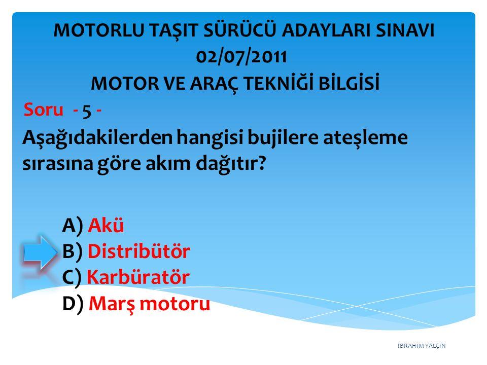İBRAHİM YALÇIN Aşağıdakilerden hangisi bujilere ateşleme sırasına göre akım dağıtır? Soru - 5 - A) Akü B) Distribütör C) Karbüratör D) Marş motoru MOT