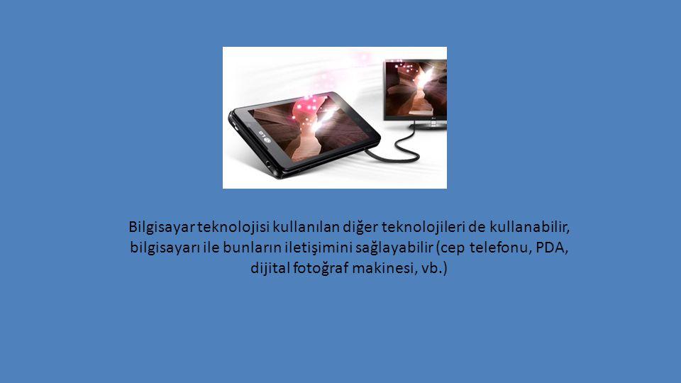 Bilgisayar teknolojisi kullanılan diğer teknolojileri de kullanabilir, bilgisayarı ile bunların iletişimini sağlayabilir (cep telefonu, PDA, dijital f