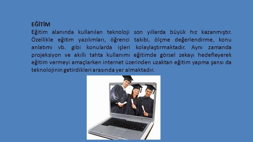 EĞİTİM Eğitim alanında kullanılan teknoloji son yıllarda büyük hız kazanmıştır. Özellikle eğitim yazılımları, öğrenci takibi, ölçme değerlendirme, kon