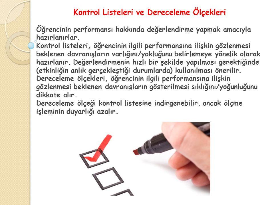 Kontrol Listeleri ve Dereceleme Ölçekleri Öğrencinin performansı hakkında değerlendirme yapmak amacıyla hazırlanırlar. Kontrol listeleri, öğrencinin i
