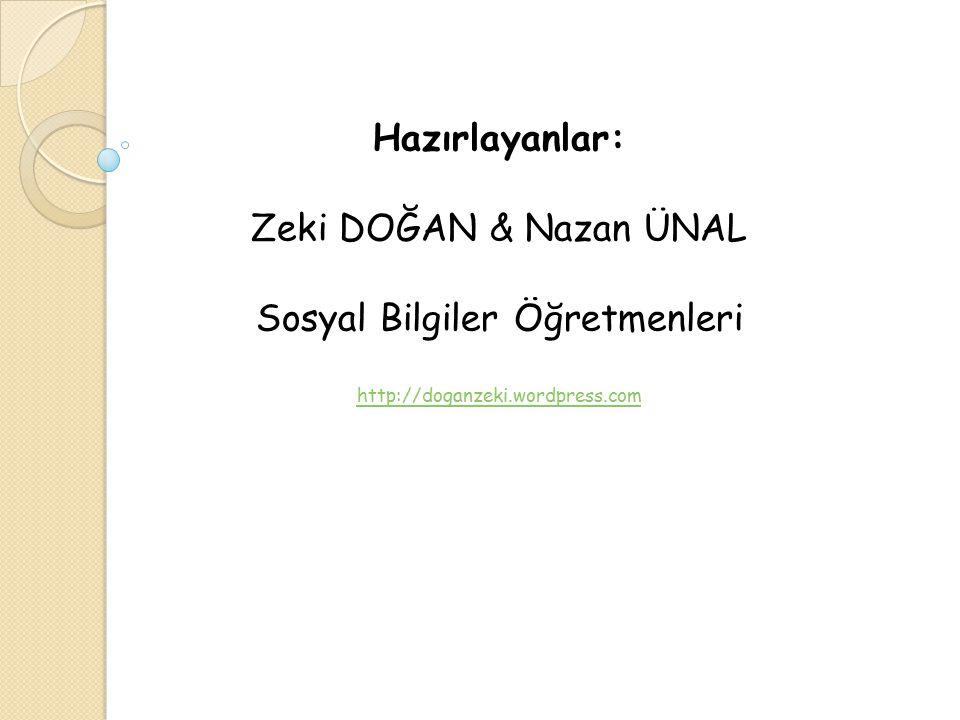Hazırlayanlar: Zeki DOĞAN & Nazan ÜNAL Sosyal Bilgiler Öğretmenleri http://doganzeki.wordpress.com