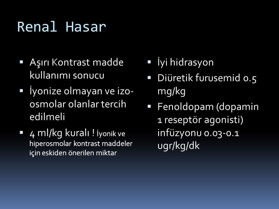 Renal Hasar  Aşırı Kontrast madde kullanımı sonucu  İyonize olmayan ve izo- osmolar olanlar tercih edilmeli  4 ml/kg kuralı .