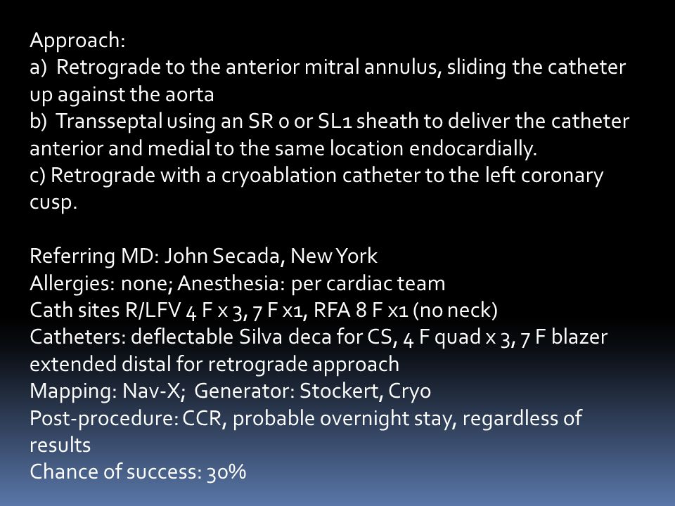 Approach: a) Retrograde to the anterior mitral annulus, sliding the catheter up against the aorta b) Transseptal using an SR 0 or SL1 sheath to delive