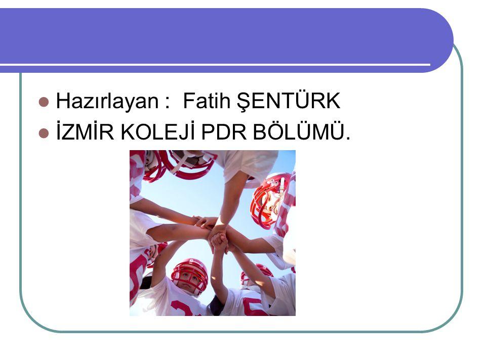 Hazırlayan : Fatih ŞENTÜRK İZMİR KOLEJİ PDR BÖLÜMÜ.