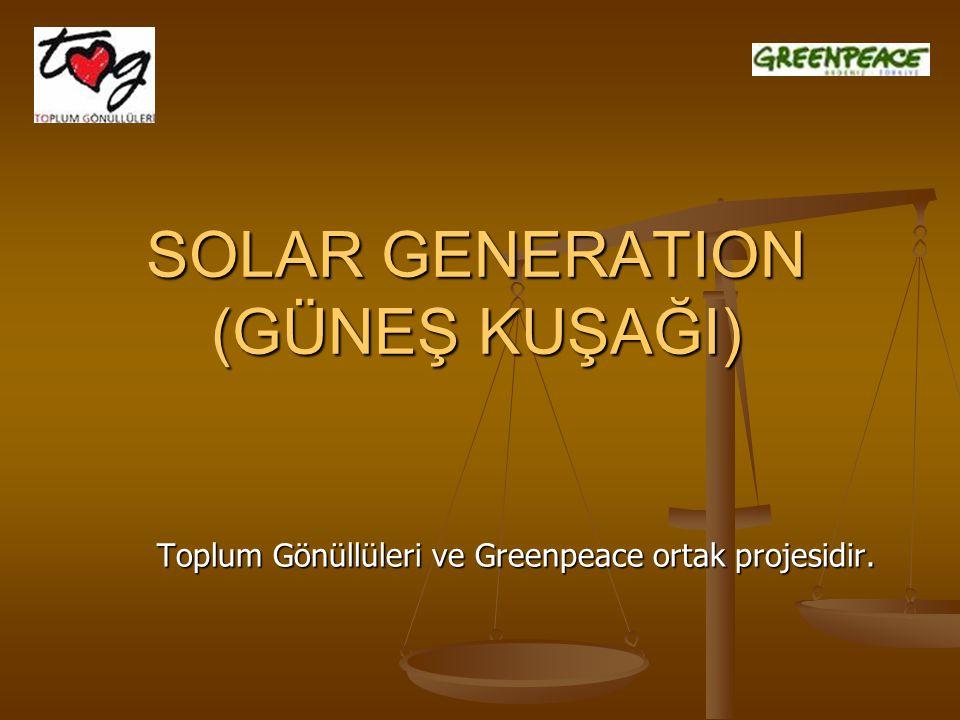 SOLAR GENERATION (GÜNEŞ KUŞAĞI) Toplum Gönüllüleri ve Greenpeace ortak projesidir.